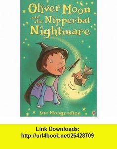 Oliver Moon and the Nipperbat Nightmare (9780794530372) Sue Mongredien, Jan McCafferty , ISBN-10: 0794530370  , ISBN-13: 978-0794530372 ,  , tutorials , pdf , ebook , torrent , downloads , rapidshare , filesonic , hotfile , megaupload , fileserve