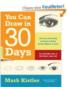 You Can Draw in 30 Days: The Fun, Easy Way to Learn to Draw in One Month or Less: Amazon.fr: Mark Kistler: Livres anglais et étrangers
