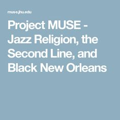 Project MUSE - Jazz Religion, the Second Line, and Black New Orleans