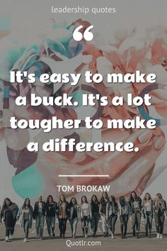 Quotes about leadership to help you with good leadership, best leadership and that will add value to your life together with wise words like this quote by Tom Brokaw #quotes #leadership #inspirational #management #motivation #mindset