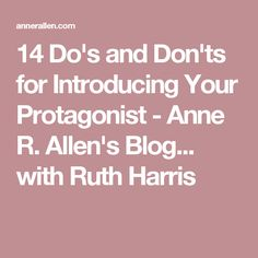 14 Do's and Don'ts for Introducing Your Protagonist - Anne R. Allen's Blog... with Ruth Harris