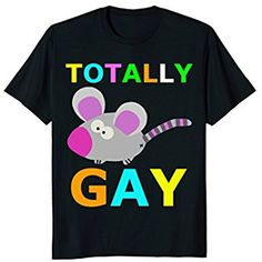 Totally Gay T-Shirt Funny Homosexual Gift Men Boys Mouse USA
