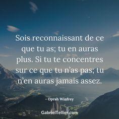 Sois reconnaissant de ce que tu as ; tu en auras plus. Si tu te concentres sur ce que tu n'as pas ; tu n'en auras jamais assez. - Oprah Winfrey #citation #citationdujour #proverbe #quote #frenchquote #pensées #phrases #french #français