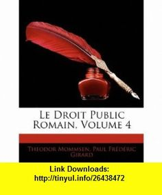 Le Droit Public Romain, Volume 4 (9781144117311) Theodor Mommsen, Paul Fr�d�ric Girard , ISBN-10: 1144117313  , ISBN-13: 978-1144117311 ,  , tutorials , pdf , ebook , torrent , downloads , rapidshare , filesonic , hotfile , megaupload , fileserve