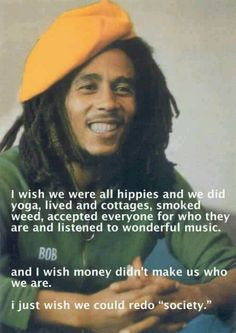 I want to agree with this but then he throws hippies & weed in the mix & I'm like meh. Not my scene, Bob.