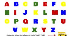 A B H I J G F E C O Q R S T N M L K P U V W X Y Z D Click on the School Bus to Return to the ALPHABET PAGE!
