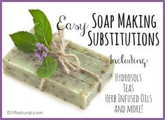 How To Make Soap with Easy Substitutions | diy Natural – Learn how to make soap using more than plain water and oil. Examples include tea or hydrosol in place of water and oil infused with herbs like mint, lemongrass, and more!