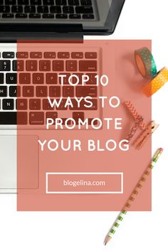 Top 10 Ways To Promote Your Blog - Blogelina