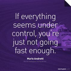 """""""If everything seems under control, you're just not going fast enough."""" – Mario Andretti #startup #quote #speedwins"""