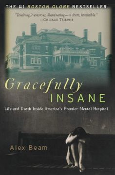 Gracefully Insane: Life and Death Inside America's Premier Mental Hospital : Alex Beam I Love Books, Great Books, My Books, Reading Lists, Book Lists, Reading Rainbow, Reading Material, What To Read, Book Nooks