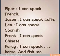 Poor percy! He can only speak horse and fish! That's what I would choose though if I had to pick on of those languages