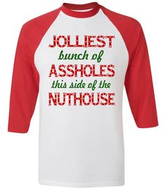 84931706f Jolliest Bunch of Assholes Nuthouse Baseball T-Shirt | I honestly cant wait  to wear · Family ChristmasFunny ...