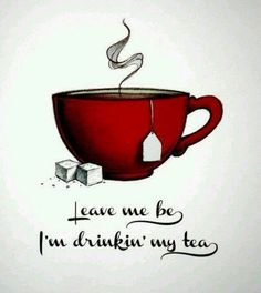 Leave me be, I'm drinkin' my tea.-) perfect peace and relaxation / solitude and a nice cup of tea. Café Chocolate, Tea Quotes, Tea Time Quotes, Cafe Quotes, Tea And Books, Cuppa Tea, Keemun Tea, Drink Me, My Cup Of Tea