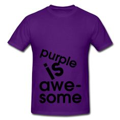 Purple Is Awesome | Purple is awesome T-Shirt | Spreadshirt | ID: 5302988