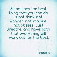 Just breath and have faith… Everything will be OK! ;)