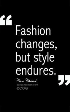 ♂ Quotes by Coco Chanel about fashion and style- Fashion changes but style endures