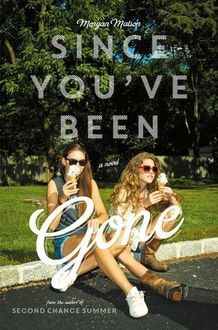'Since You've Been Gone' by Morgan Matson -- looks like a good book to read one day. Click for the description.