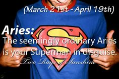 ARIES: THE SEEMINGLY ORDINAY ARIES IS YOUR SUPERMAN IN DISGUISE.