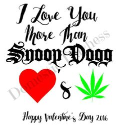 Love You More//Snoop Dogg//Weed//Valentine's Day//SVG File//Happy Valentine's Day//2016 by DomesticDuchessGifts on Etsy
