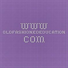 www.oldfashionededucation.com loads of free classical education books