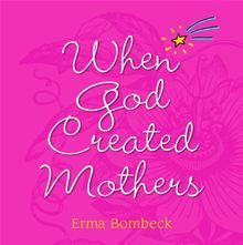 When God Created Mothers by Erma Bombeck. Buy this eBook on #Kobo: http://www.kobobooks.com/ebook/When-God-Created-Mothers/book-smktQh5_Ik6fZfNIjslpyQ/page1.html