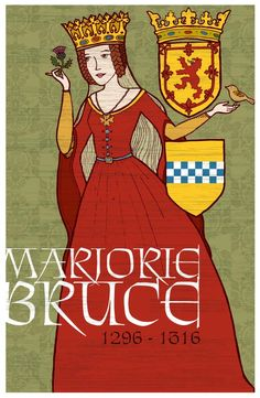 Marjorie Bruce, Princess of Scotland - My 19th Paternal Great Grandmother. Wife of Walter Stewart, 6th High Steward of Scotland and daughter of King Robert I 'the Bruce.'