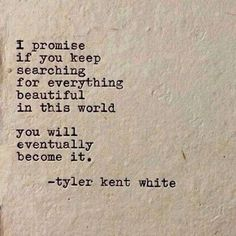 """""""I promise If you keep searching for everything beautiful in this world . you will become it"""" -Tyler Kent White; What a motivation! Poetry Quotes, Words Quotes, Me Quotes, Sayings, Poetry Poem, Promise Quotes, Beauty Quotes, Doubt Quotes, Silence Quotes"""