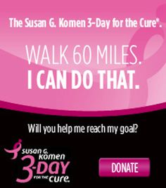 Susan Komen 3-Day Walk.  Gonna do this.....I need your help!