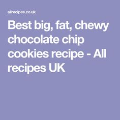 Best big, fat, chewy chocolate chip cookies recipe - All recipes UK