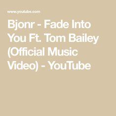 Bjonr - Fade Into You Ft. Tom Bailey (Official Music Video) - YouTube