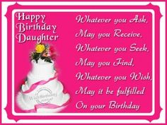 23 Images happy birthday wishes quotes for daughter and wishes cards Happy Birthday Quotes For Daughter, Happy Birthday Wishes Quotes, Birthday Sentiments, Very Happy Birthday, Happy Birthday Greetings, Daughter Quotes, Daughter Birthday, Good Wishes Quotes, Happy Quotes