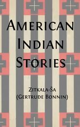 American Indian Stories (Illustrated) ebook by Zitkala-Ša,Gertrude Bonnin