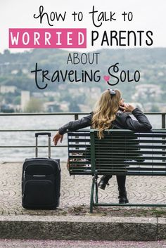 It's common for those that care about us to be concerned with a solo trip. This concern is not limited to parents, but spouses, siblings and friends may all have valid reasons to be worried about you traveling solo. It's also not just limited to solo travel, but loved one's that might be concerned with your first trip overseas- even if it's part of a group or study abroad program.