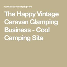 The Happy Vintage Caravan Glamping Business - Cool Camping Site
