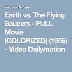 Earth vs. The Flying Saucers - FULL Movie (COLORIZED) (1956) - Video Dailymotion