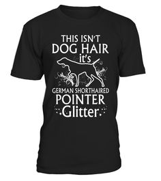 """# German Shorthaired Pointer Shirt Isn't Dog Hair It's Glitter .  Special Offer, not available in shops      Comes in a variety of styles and colours      Buy yours now before it is too late!      Secured payment via Visa / Mastercard / Amex / PayPal      How to place an order            Choose the model from the drop-down menu      Click on """"Buy it now""""      Choose the size and the quantity      Add your delivery address and bank details      And that's it!      Tags: This Isn't Dog Hair…"""