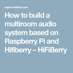 How to build a multiroom audio system based on Raspberry Pi and Hifiberry – HiFiBerry