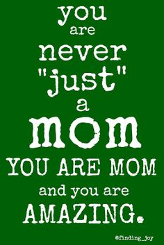 """There is never """"just a mom"""" - Finding Joy"""