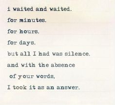 i-waited-and-waited-for-minutes-for-hours-for-days-but-all-i-had-was-silence-and-with-the-absence-quote-1.jpg 498×459 pixels