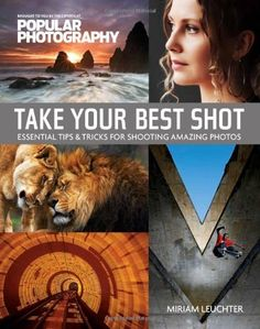 Take Your Best Shot (Popular Photography): Essential Tips & Tricks for Shooting Amazing Photos by Miriam Leuchter, http://www.amazon.com/dp/1616281219/ref=cm_sw_r_pi_dp_XKhzsb0VVPY4T