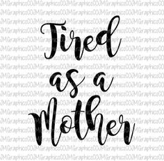Tired as a mother svg eps dxf png cricut or cameo by JMGraphicsCO