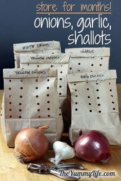 This is an easy way to extend the life of onions, garlic, and shallots. They should stay firm and fresh for up to 3 months.