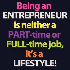 Being an #Entrepreneur is neither a part-time or full-time job. It's a #Lifestyle