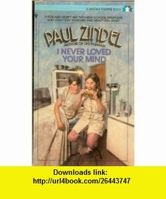 I Never Loved Your Mind (9780553243949) Paul Zindel , ISBN-10: 0553243942  , ISBN-13: 978-0553243949 ,  , tutorials , pdf , ebook , torrent , downloads , rapidshare , filesonic , hotfile , megaupload , fileserve