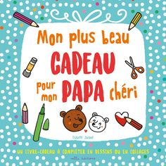 Mon plus beau cadeau pour mon papa chéri, de Isabelle Jacqué, Éditions Mila/ Un livre cadeau à compléter en dessins ou en collages