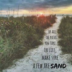 of all the paths you take in life make sure a few are sand                                                                                                                                                     More