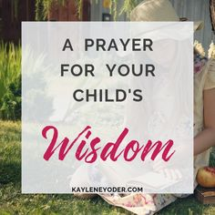 A prayer for wisdom for your child. This prayer asks the Lord to anoint your child with wisdom and understanding for their whole life. Prayer For My Son, Prayers For My Husband, Praying For Your Children, Mom Prayers, Prayers For Strength, Prayers For Children, Prayer For Wisdom, Prayer Verses, Prayers