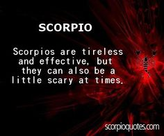 Scorpio Trait: Scorpio Characteristics  Scorpios are tireless and effective, but they can also be...