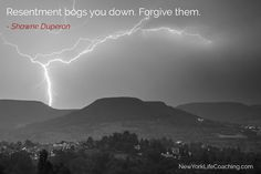 """""""Resentment bogs you down. Forgive them."""" - Shawne Duperon"""