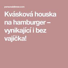 Kvásková houska na hamburger – vynikající i bez vajíčka!